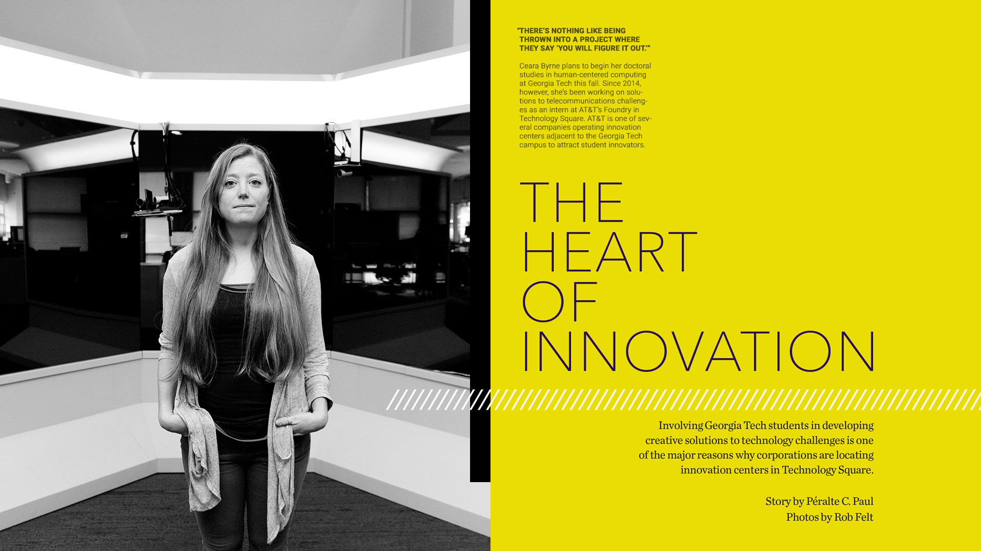 THE HEART OF INNOVATION Involving Georgia Tech students in developing creative solutions to technology challenges is one of the major reasons why corporations are locating innovation centers in Technology Square. Story by Péralte C. Paul Photos by Rob Felt