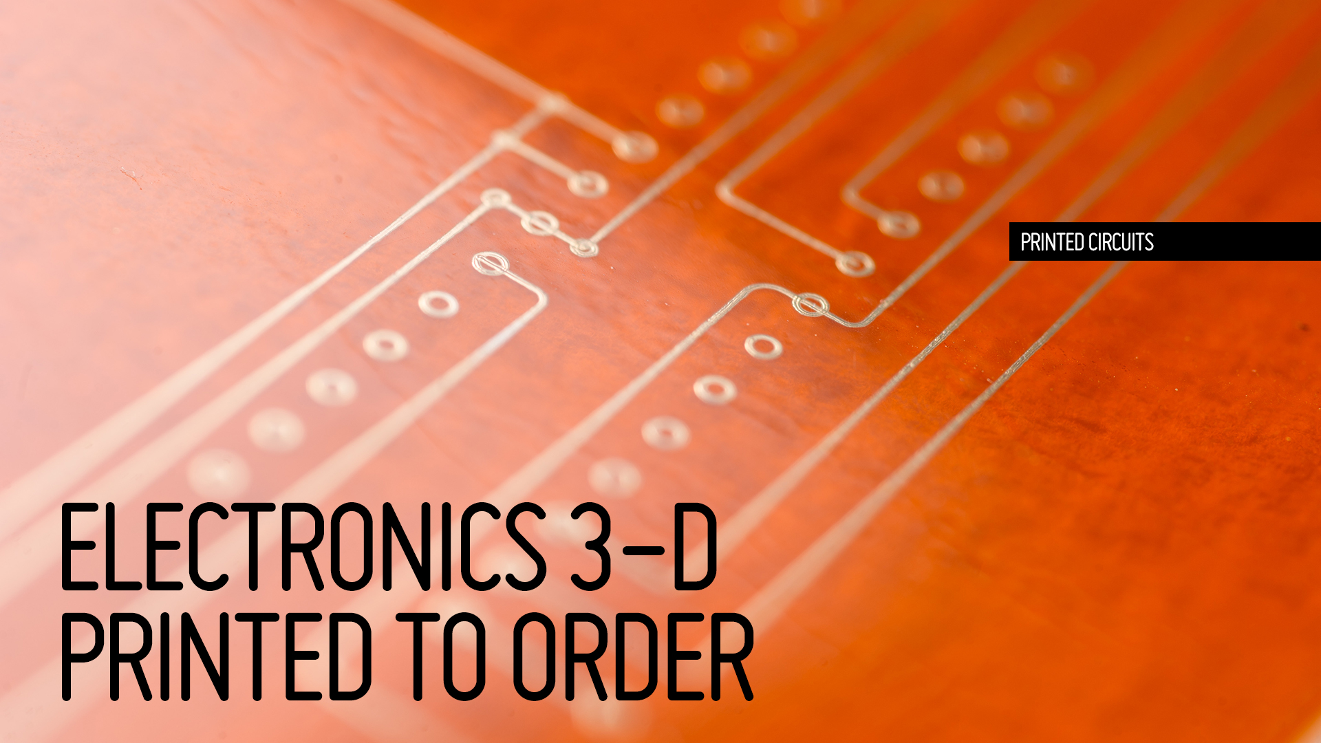 ELECTRONICS 3-D PRINTED TO ORDER