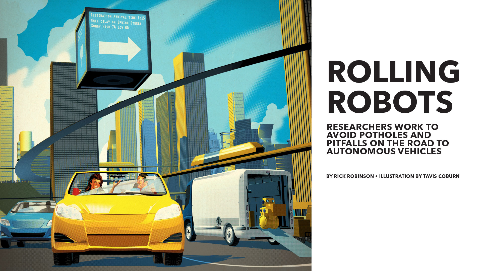 Headline - Rolling Robots - Researchers work to avoid potholes and pitfalls on the road to autonomous vehicles - By Rick Robinson • Illustration by Tavis Coburn