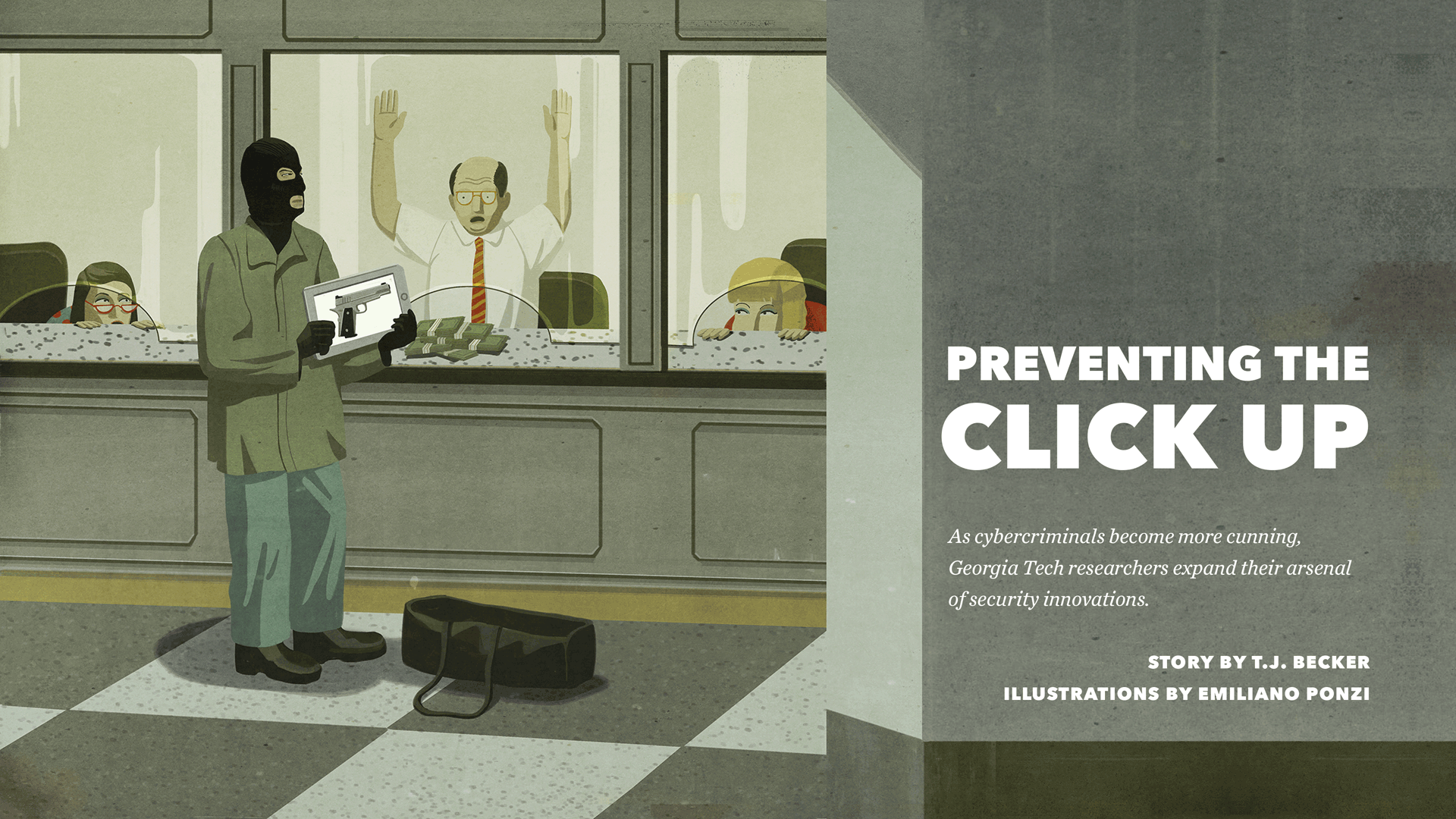 PREVENTING THE CLICK UP - As cybercriminals become more cunning, Georgia Tech researchers expand their arsenal of security innovations -STORY BY T.J. BECKER ILLUSTRATIONS BY EMILIANO PONZI