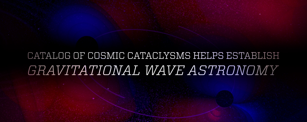 Catalog of Cosmic Cataclysms Helps Establish Gravitational Wave Astronomy