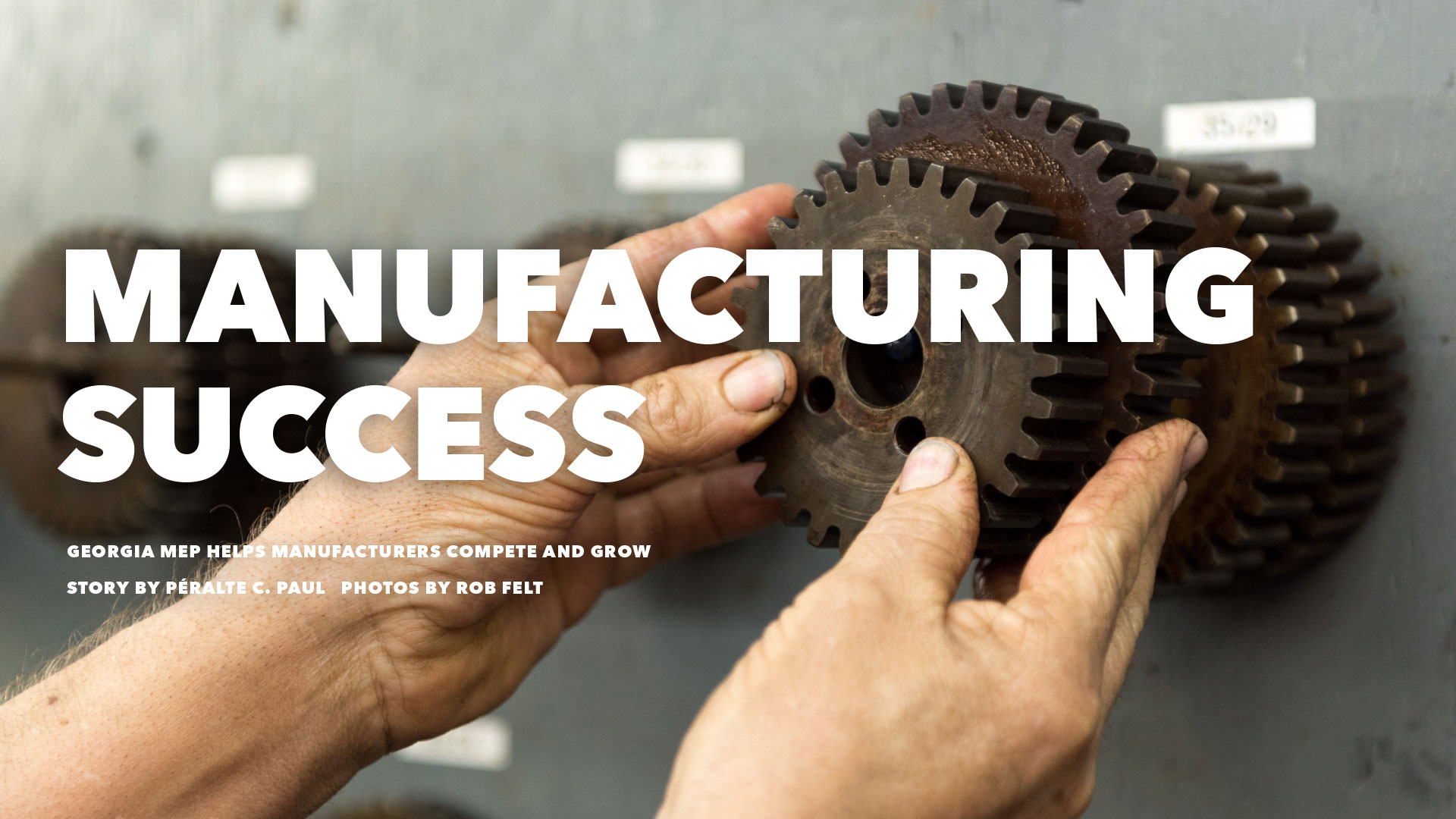 Headline - Manufacturing Success - Georgia MEP Helps Manufacturers Compete and Grow - Story By Péralte C. Paul - Photos by Rob Felt