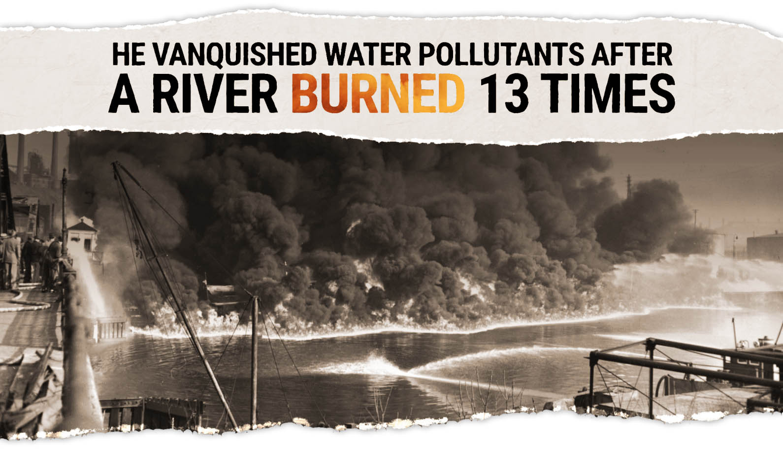 He Vanquished Water Pollutants After a River Burned 13 Times