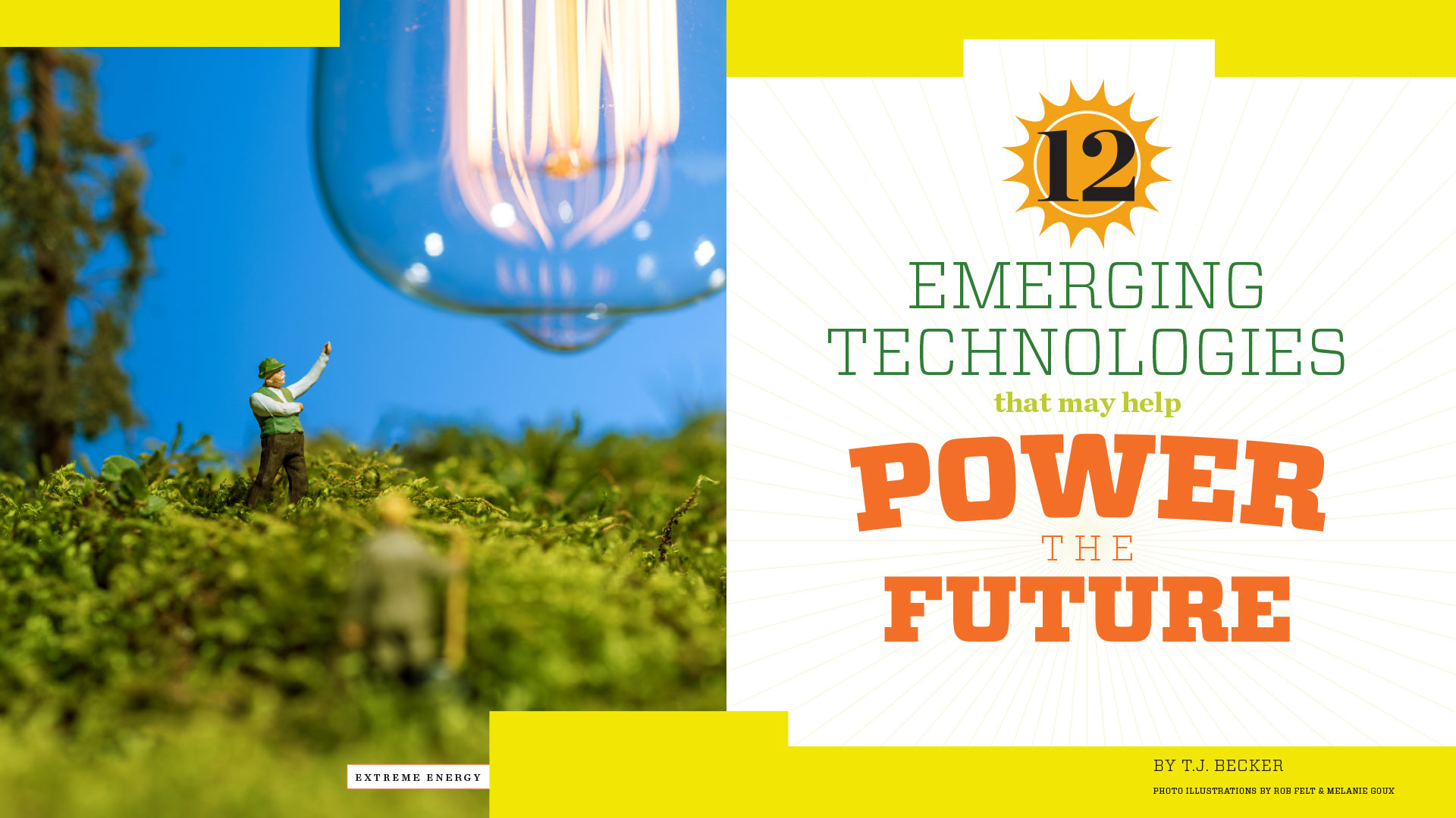 Headline: Emerging Technologies that May Help Power the Future. By T.J. Becker, Photo illustrations by Rob Felt & Melanie Goux