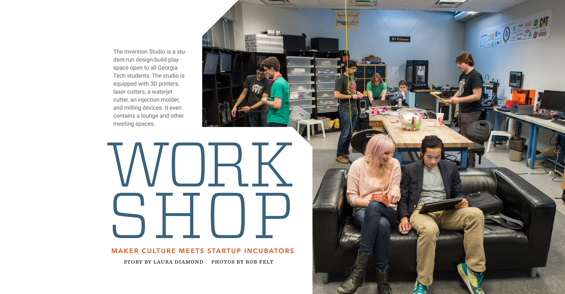 The Invention Studio is a student-run design-build-play space open to all Georgia Tech students. The studio is equipped with 3D printers, laser cutters, a waterjet cutter, an injection molder, and milling devices. It even contains a lounge and other meeting spaces.