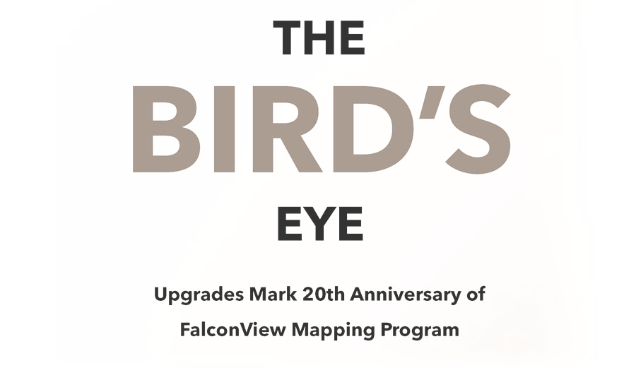 The Bird's Eye - Upgrades Mark 20th Anniversary of FalconView Mapping Program